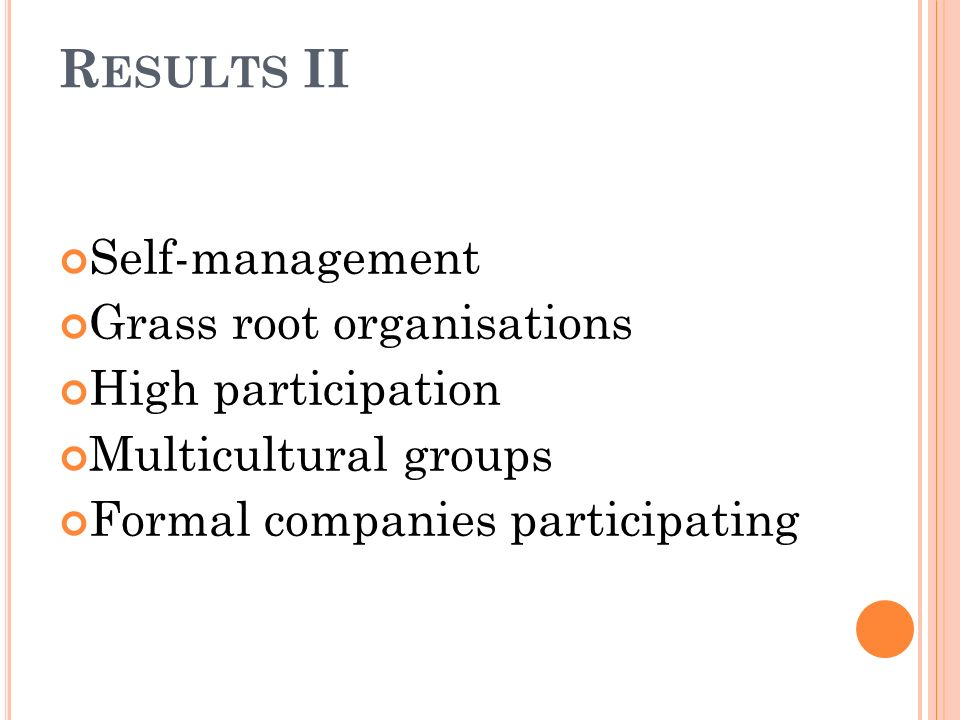 Results II Self-management Grass root organisations High participation