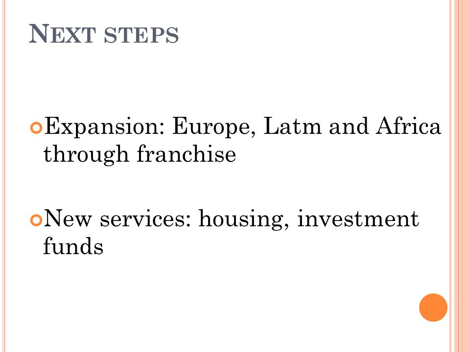 Next steps Expansion: Europe, Latm and Africa through franchise