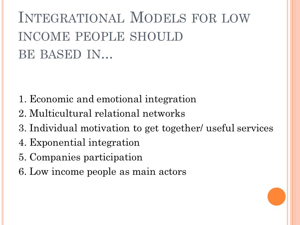 Integrational Models for low income people should be based in...