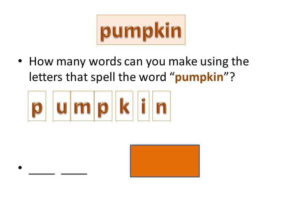 2 pumpkin how many words can you make using the letters