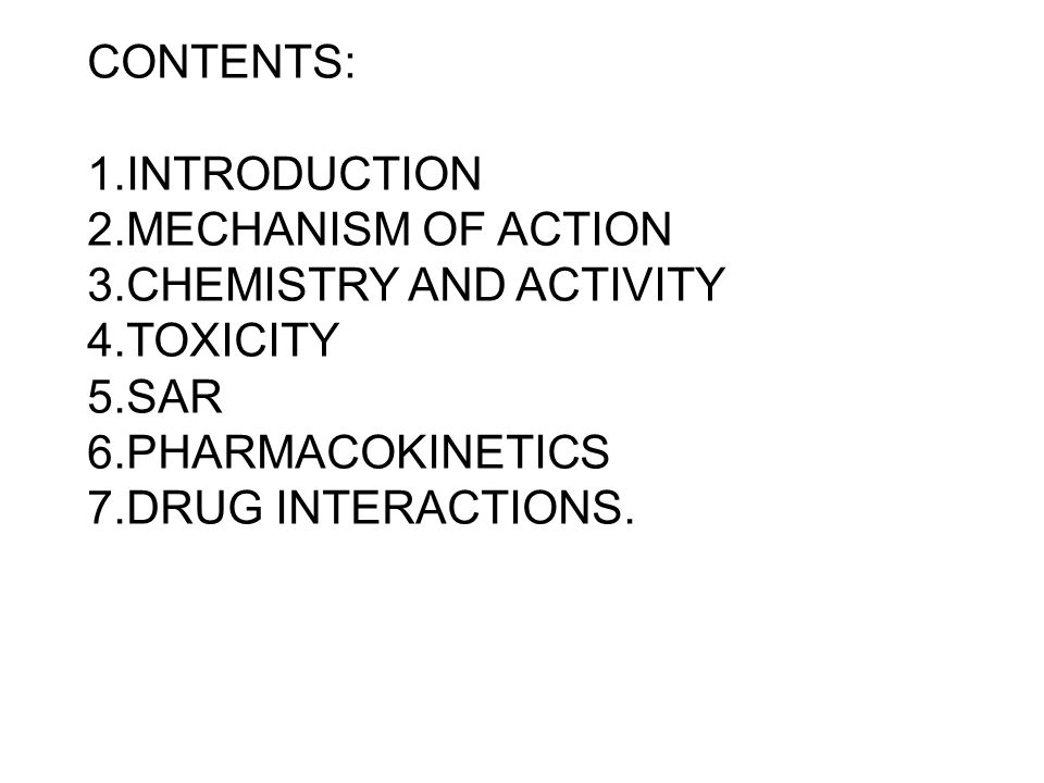 CONTENTS: 1.INTRODUCTION. 2.MECHANISM OF ACTION. 3.CHEMISTRY AND ACTIVITY. 4.TOXICITY. 5.SAR. 6.PHARMACOKINETICS.