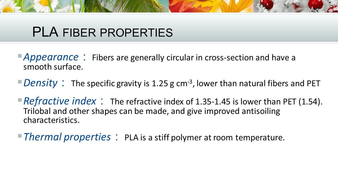 PLA fiber properties Appearance: Fibers are generally circular in cross-section and have a smooth surface.
