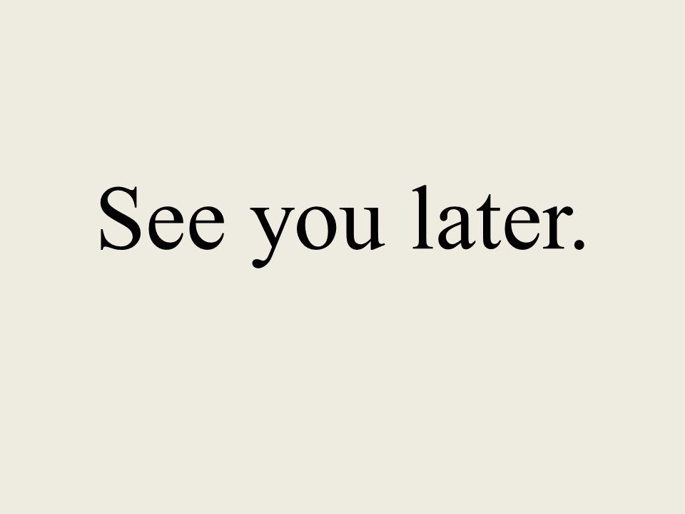 See you later.