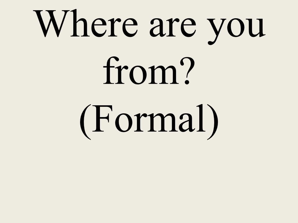 Where are you from (Formal)