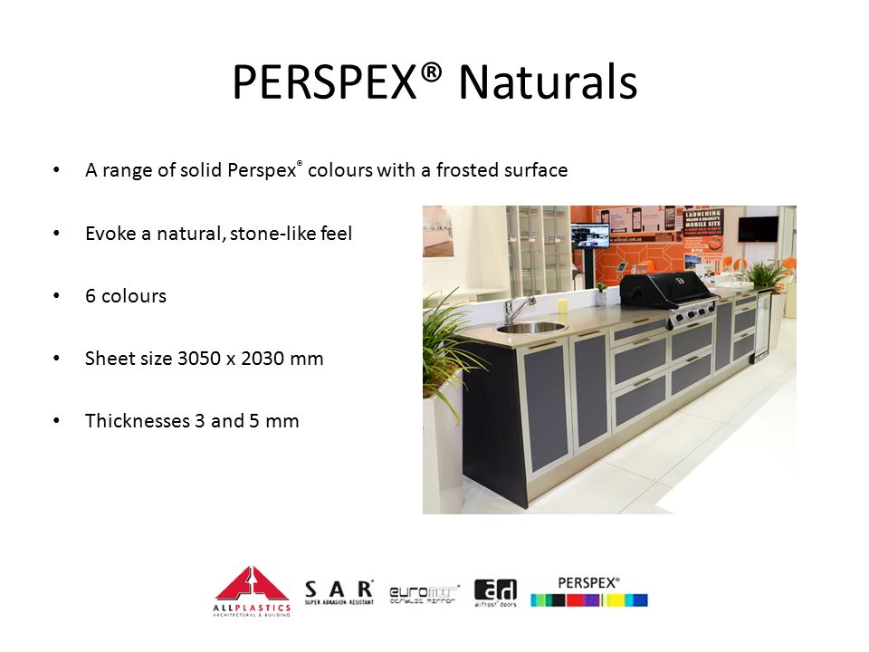 PERSPEX® Naturals A range of solid Perspex® colours with a frosted surface. Evoke a natural, stone-like feel.