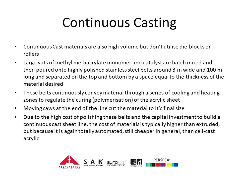 Continuous Casting Continuous Cast materials are also high volume but don't utilise die-blocks or rollers.