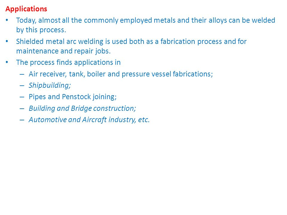 Applications Today, almost all the commonly employed metals and their alloys can be welded by this process.