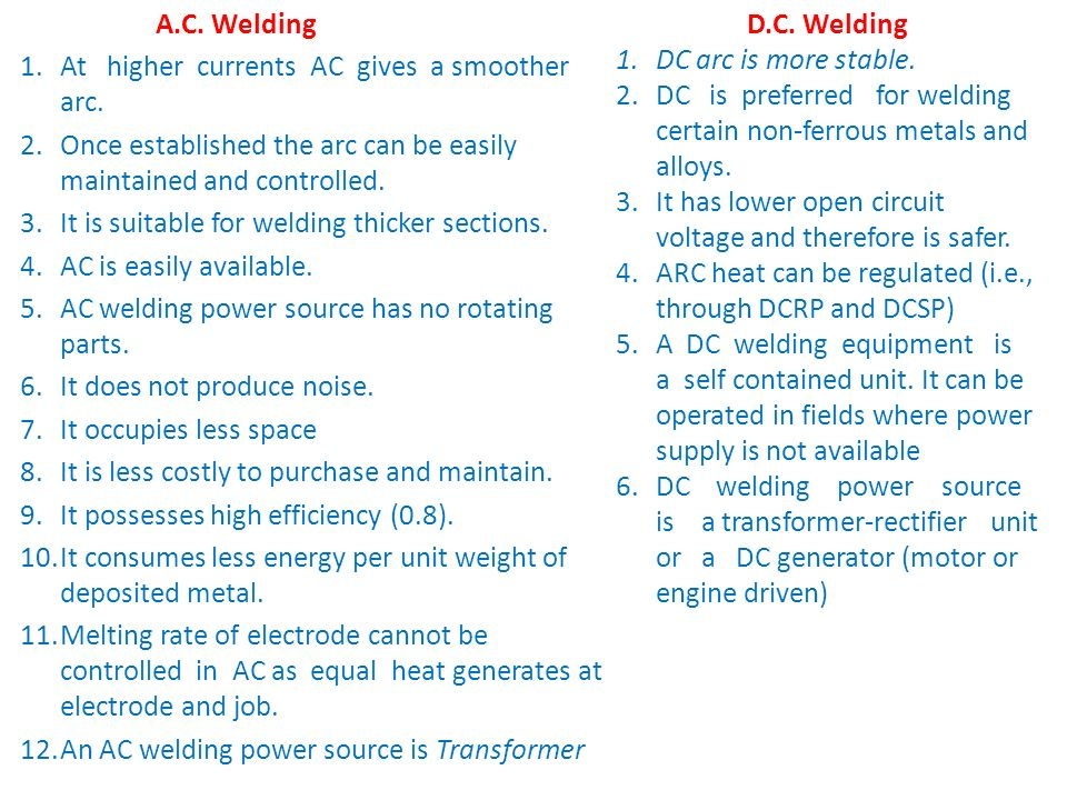 A.C. Welding At higher currents AC gives a smoother arc. Once established the arc can be easily maintained and controlled.