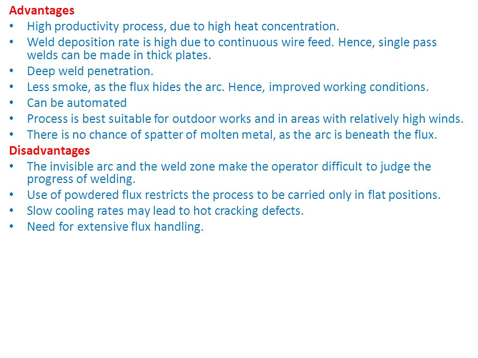 Advantages High productivity process, due to high heat concentration.