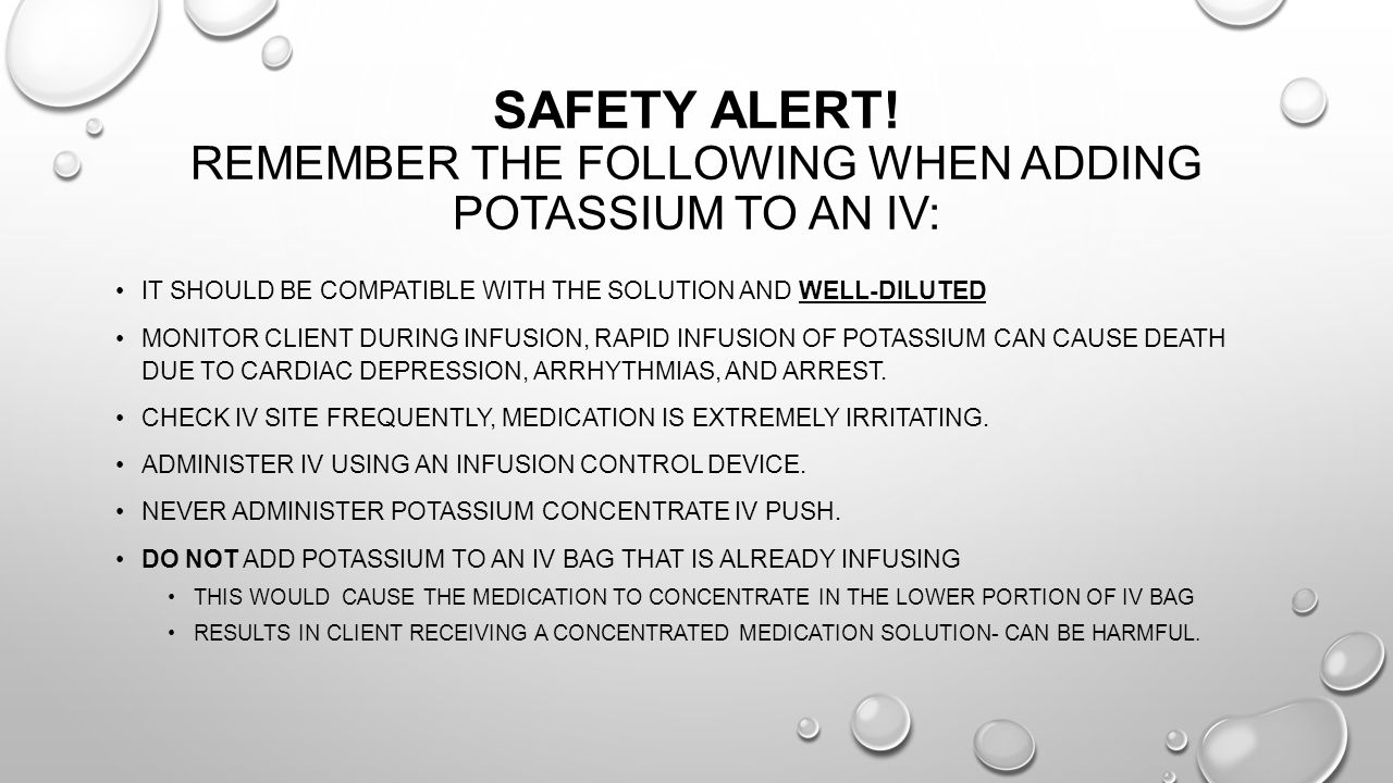 SAFETY ALERT! Remember the following when adding potassium to an IV: