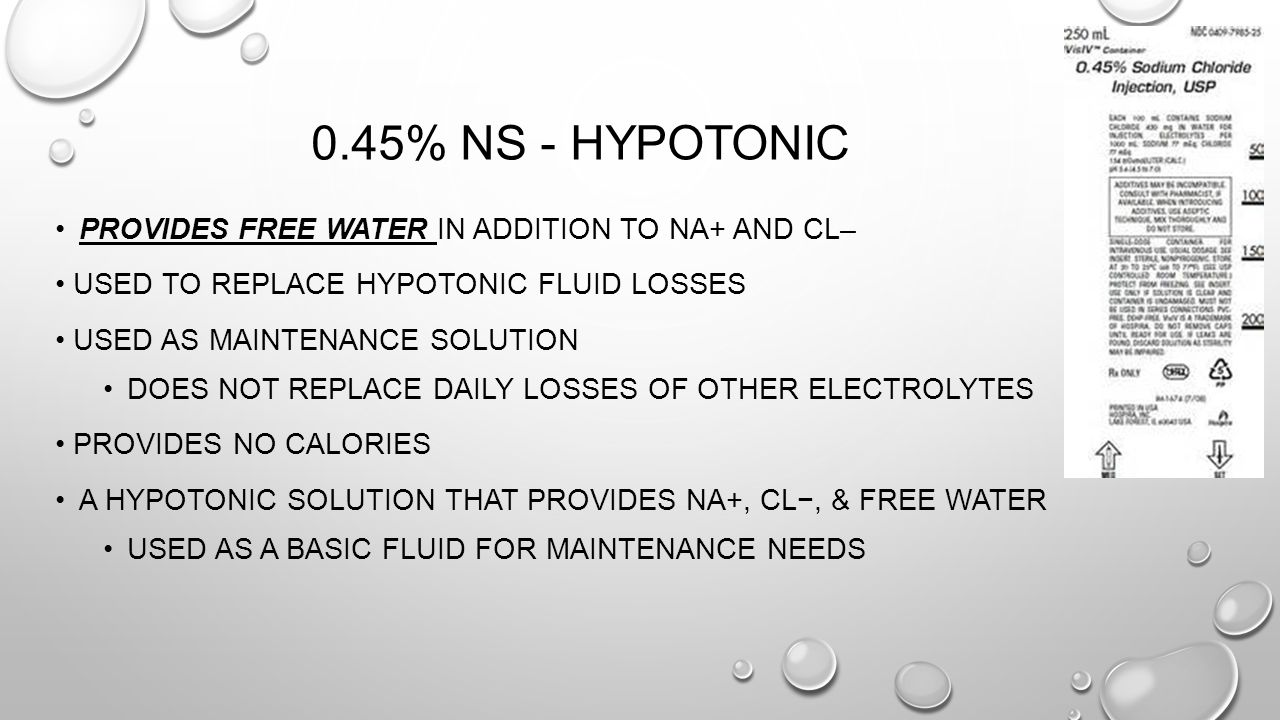 0.45% NS - Hypotonic Provides free water in addition to Na+ and Cl–