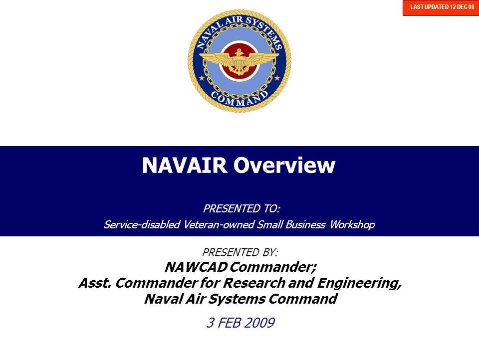 LAST UPDATED 12 DEC 08 NAVAIR Overview PRESENTED TO: Service