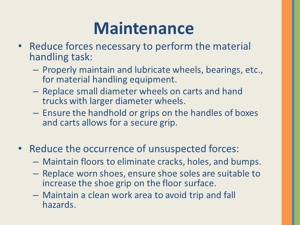 Maintenance Reduce forces necessary to perform the material handling task: