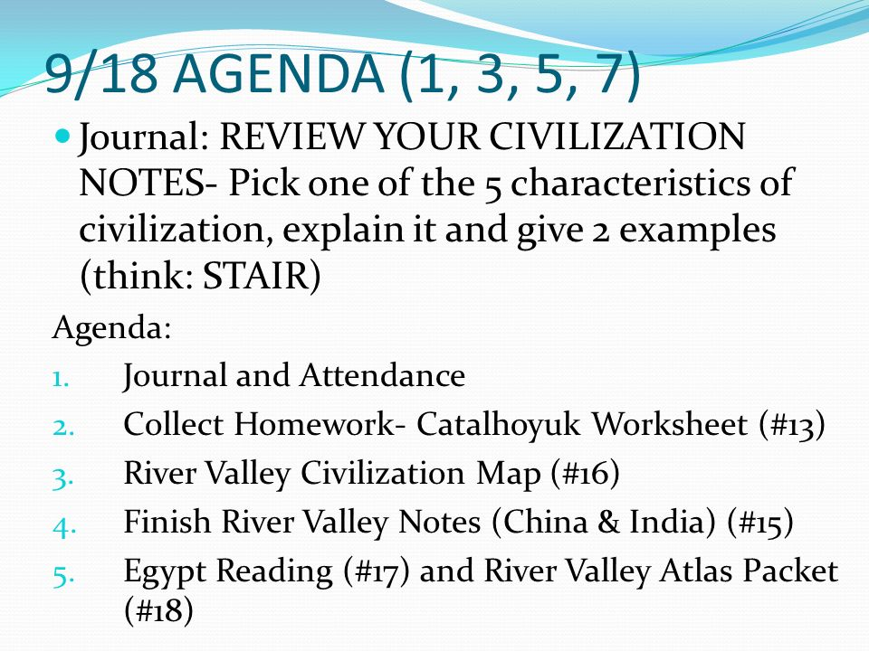 9/18 AGENDA (1, 3, 5, 7) Journal: REVIEW YOUR CIVILIZATION NOTES ...