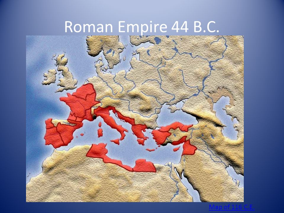 The expansion of Rome from 44 B.C. – 116 C.E. - ppt download