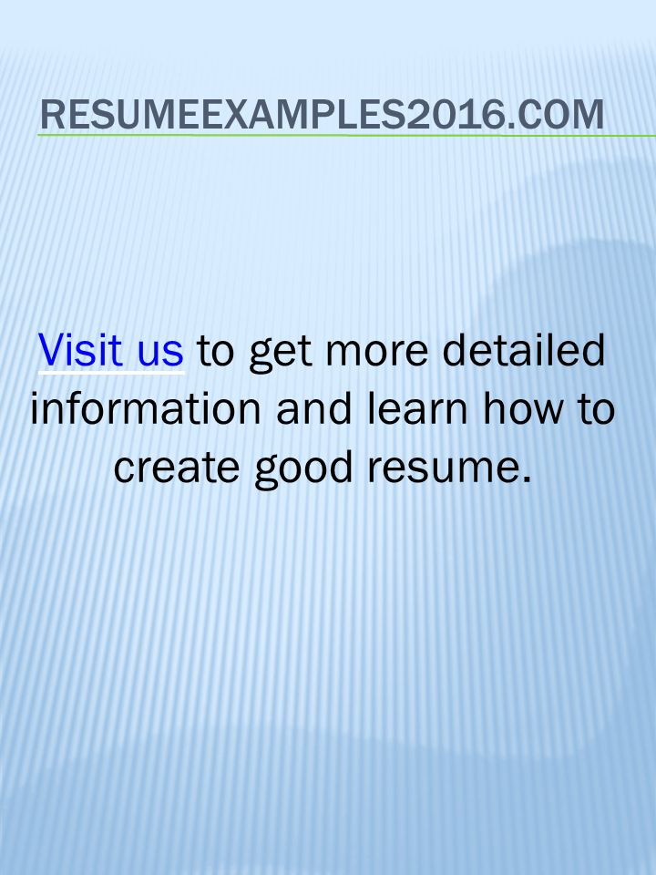 visit us to get more detailed information and learn how to create - How To Create A Good Resume