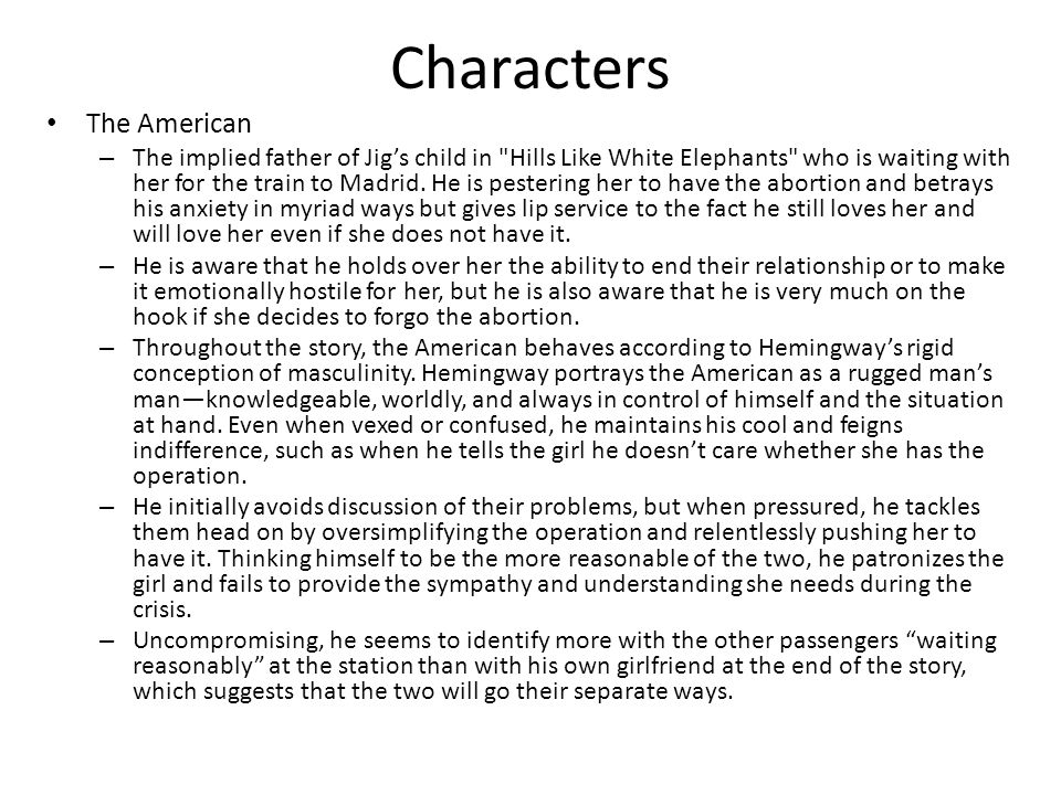 an analysis of the structure of hills like white elephants by ernest hemingway In hills like white elephants, hemingway portrays the american as an independent, knowledgeable, and composed man he is the one who is in charge of the relationship and makes the decisions for the both of them.