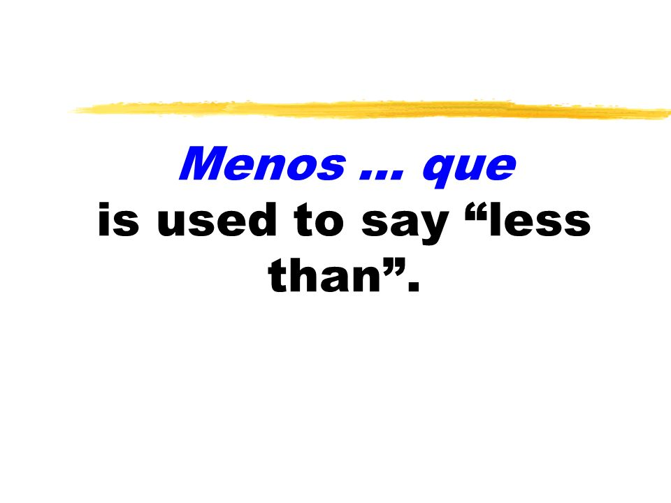Menos … que is used to say less than .