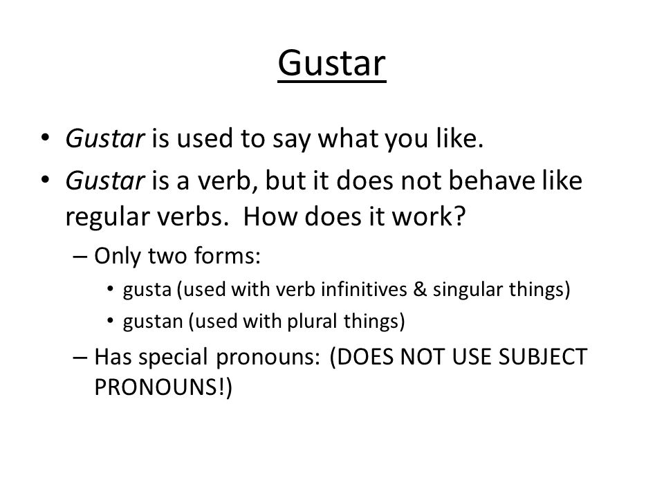 Gustar Gustar is used to say what you like.