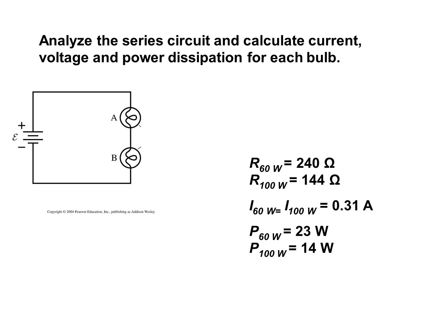 Series And Parallel Circuits Ppt Video Online Download What Are Analyze The Circuit Calculate Current Voltage Power Dissipation For Each Bulb