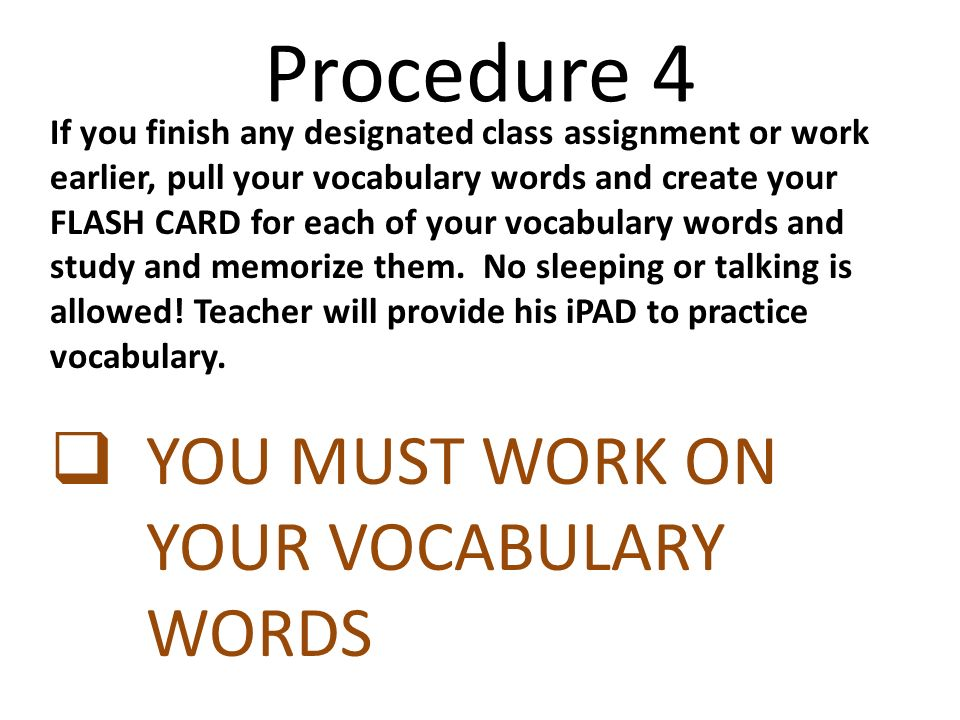 Procedure 4 YOU MUST WORK ON YOUR VOCABULARY WORDS