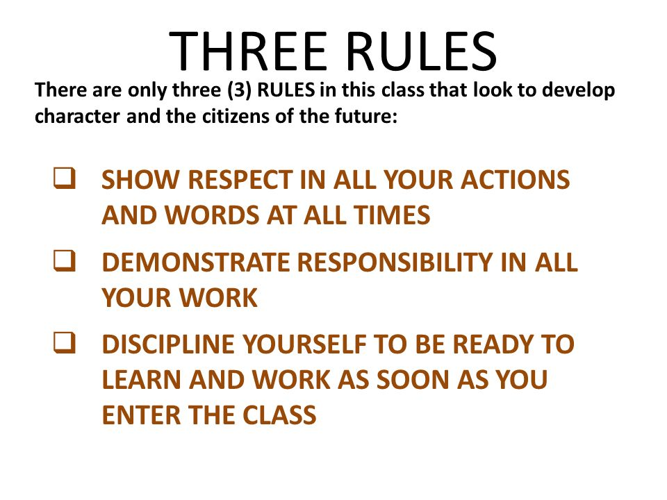 THREE RULES SHOW RESPECT IN ALL YOUR ACTIONS AND WORDS AT ALL TIMES