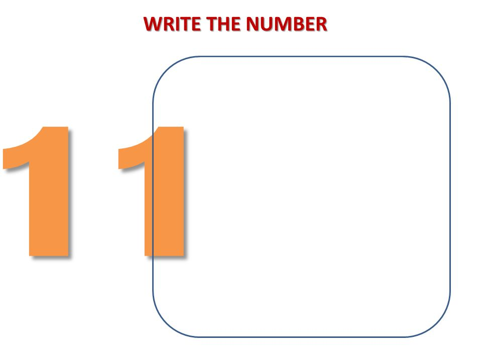 WRITE THE NUMBER 11