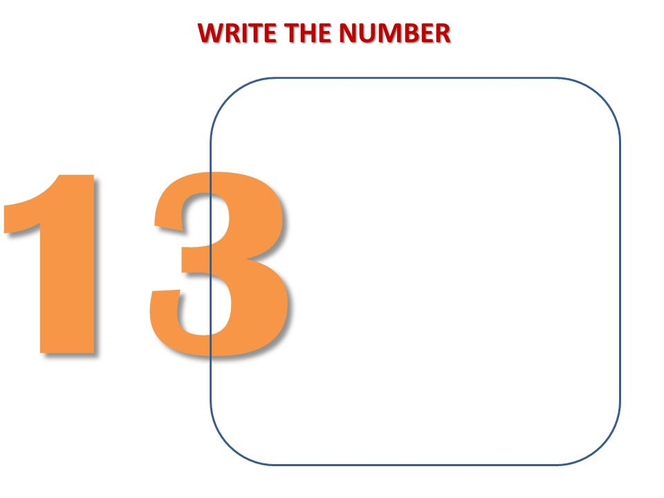 WRITE THE NUMBER 13
