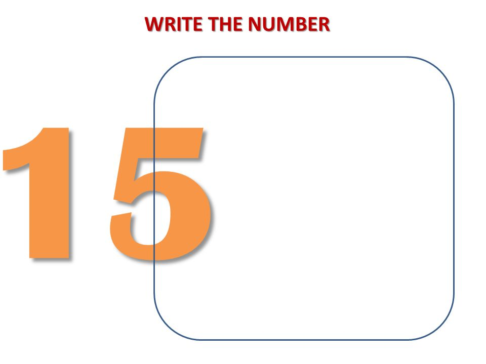 WRITE THE NUMBER 15