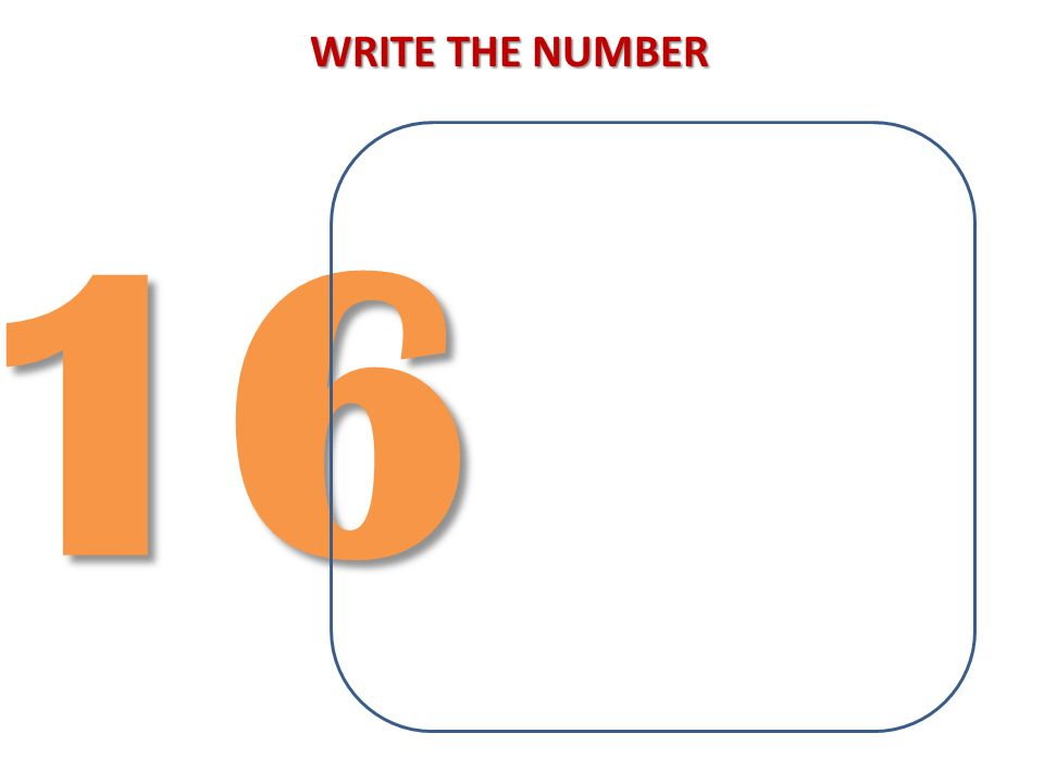 WRITE THE NUMBER 16