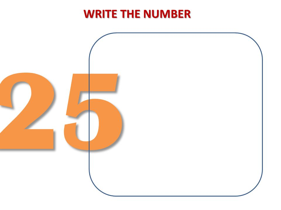 WRITE THE NUMBER 25