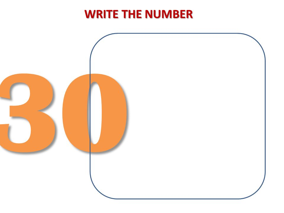 WRITE THE NUMBER 30