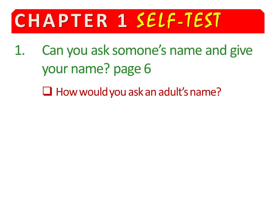 CHAPTER 1 SELF-TEST Can you ask somone's name and give your name.