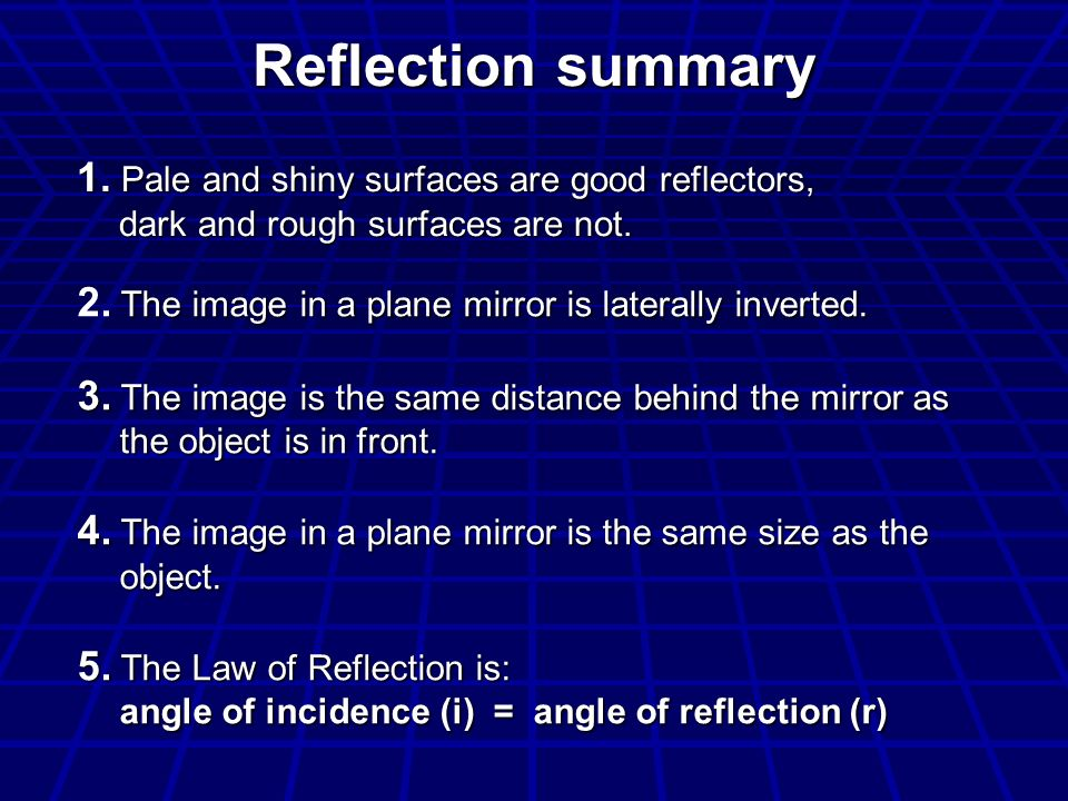Reflection summary 1. Pale and shiny surfaces are good reflectors,
