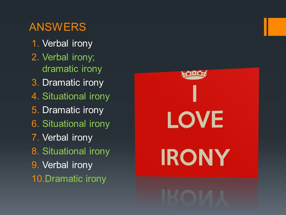 ANSWERS Verbal irony Verbal irony; dramatic irony Dramatic irony