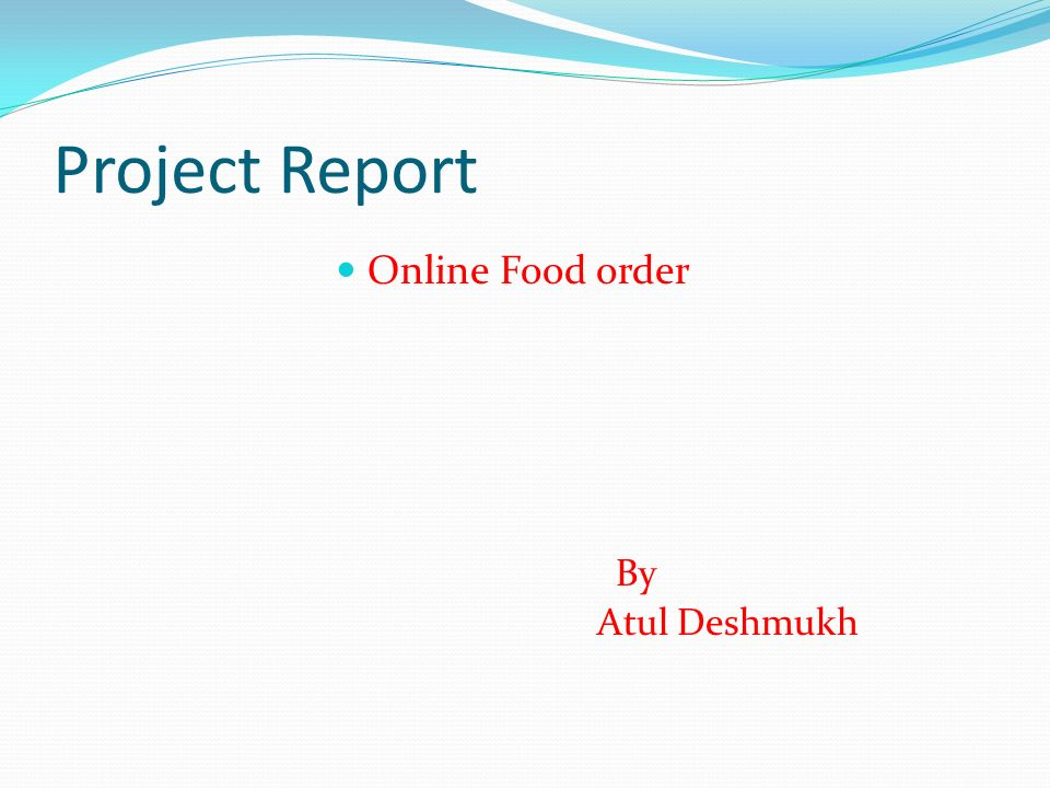 Project Report Online Food order By Atul Deshmukh  - ppt