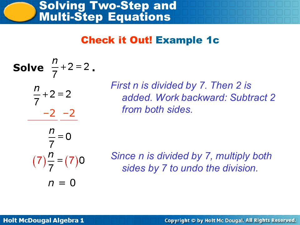 Check it Out! Example 1c Solve . First n is divided by 7. Then 2 is added. Work backward: Subtract 2 from both sides.