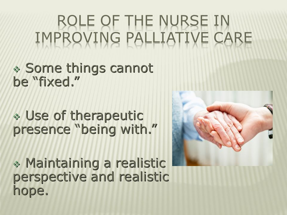 role of a palliative care nurse A clinical nurse specialist (cns) was employed in a pilot role based in a&e/amu at heatherwood and wexham park nhs foundation trust (9–5 monday to friday) caring for patients who had palliative and end of life care needs the post holder undertook a holistic assessment of patient and family needs.