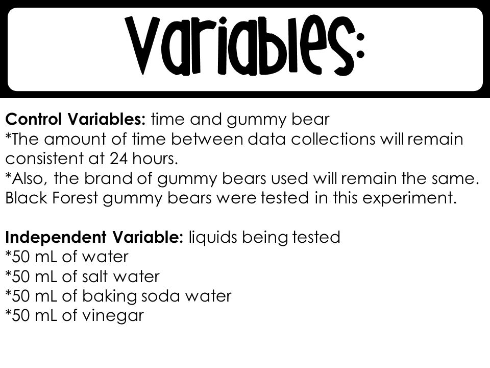 Control Variables: time and gummy bear