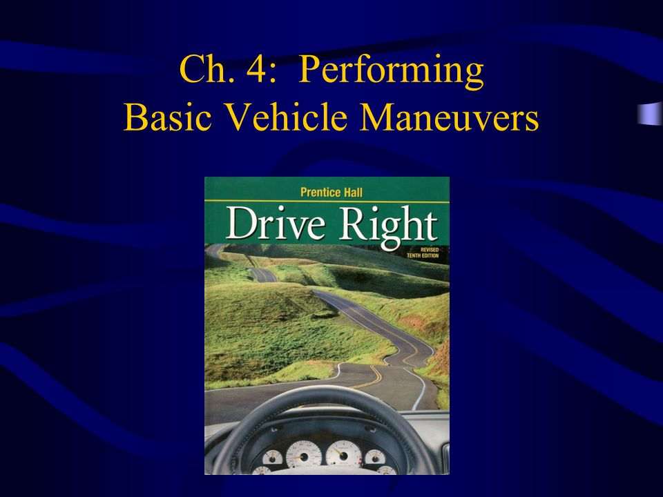 Ch 4 Performing Basic Vehicle Maneuvers Ppt Download