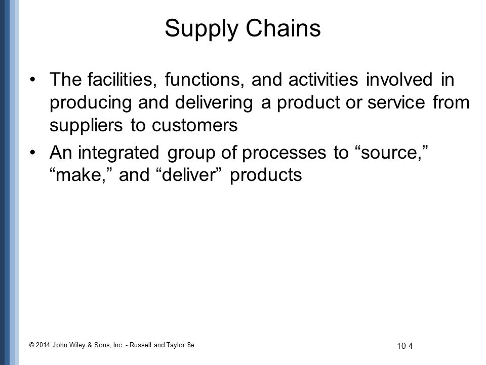 Supply Chains The facilities, functions, and activities involved in producing and delivering a product or service from suppliers to customers.