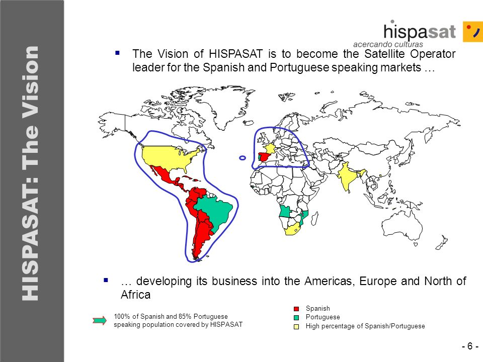 The Vision of HISPASAT is to become the Satellite Operator leader for the Spanish and Portuguese speaking markets …