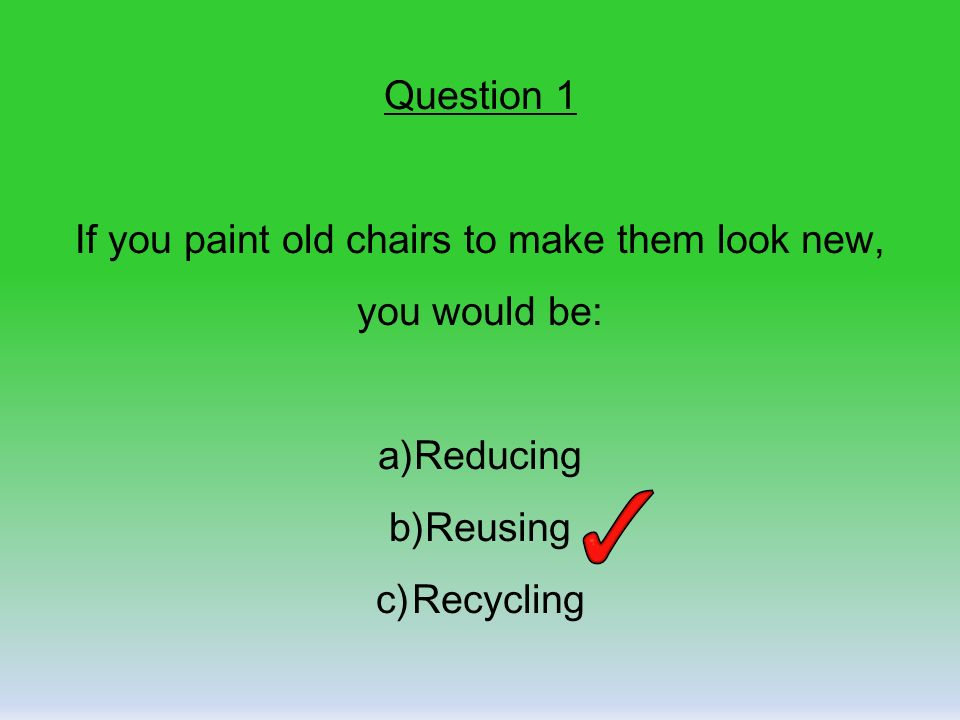 REDUCE REUSE RECYCLE 2 Quiz 3 If