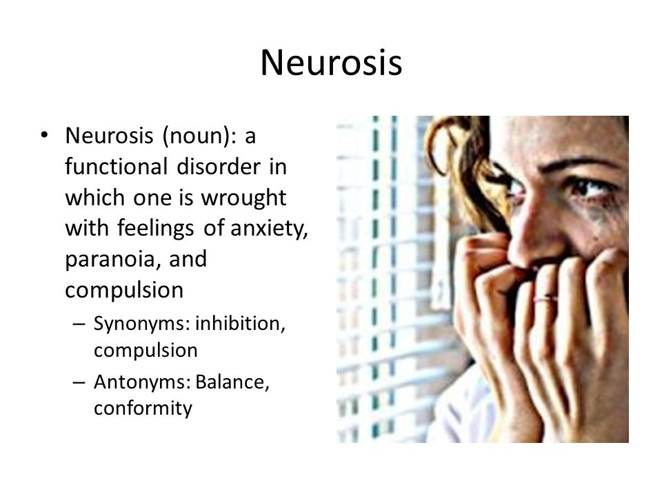 Neurosis Noun A Functional Disorder In Which One Is Wrought With Feelings