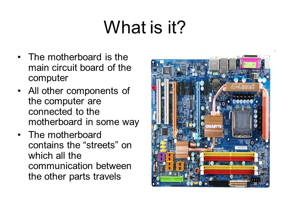 the streets of the computer ppt video online download rh slideplayer com what is the main circuit board of a computer called the board that all other parts connect to what is the main circuit board of a computer called