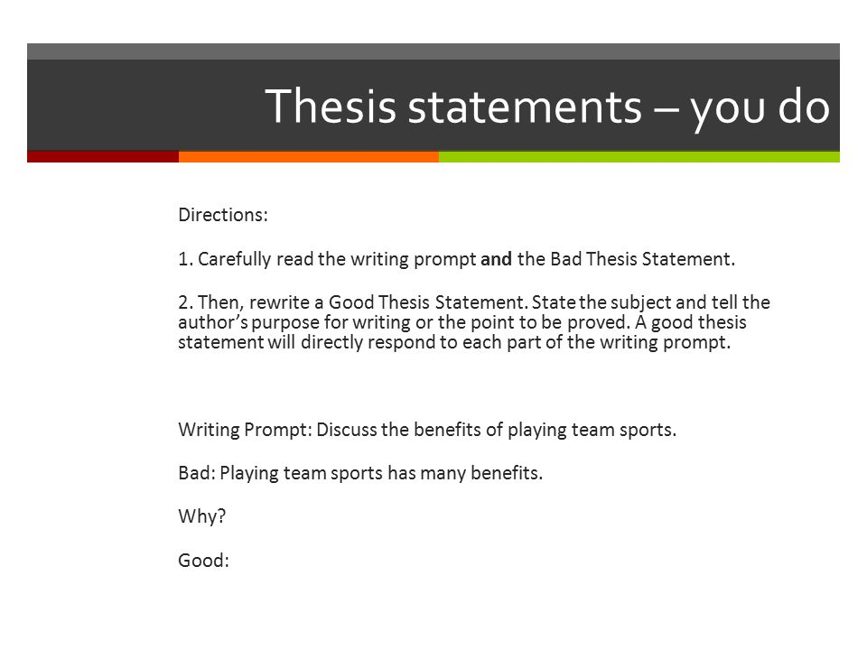 good thesis statements about sports A good example a thesis like the civil war was primarily an economic war precipitated by the agrarian states of the south losing power to a rapidly industrializing north this statement makes an argument and prompts discussion people might disagree with your argument.