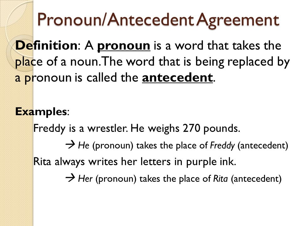 Pronoun antecedent agreement a pronoun must agree in number.