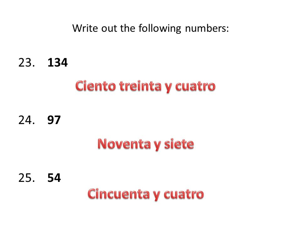 Write out the following numbers: