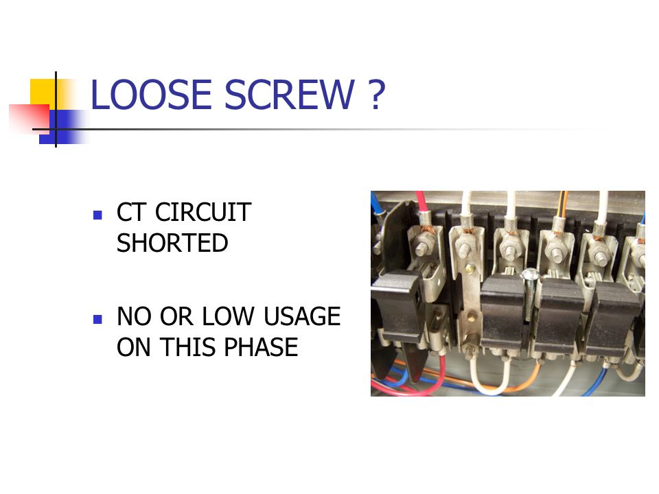 LOOSE SCREW CT CIRCUIT SHORTED NO OR LOW USAGE ON THIS PHASE