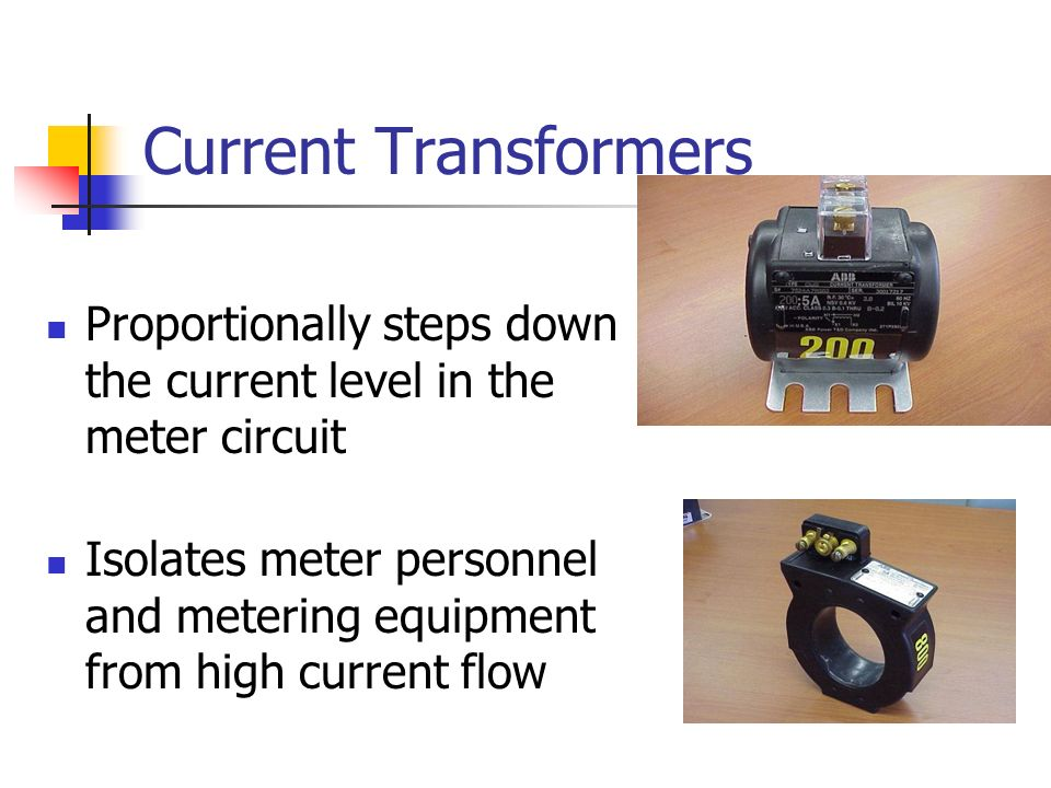 Current Transformers Proportionally steps down the current level in the meter circuit.